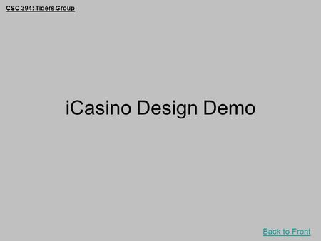 CSC 394: Tigers Group Back to Front iCasino Design Demo.
