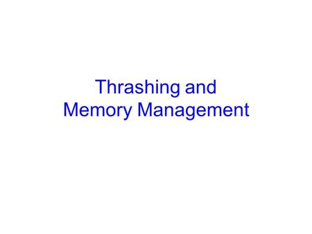 Thrashing and Memory Management. 2 Thrashing Processes in system require more memory than is there –Keep throwing out page that will be referenced soon.