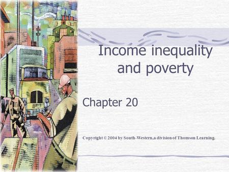 Income inequality and poverty Chapter 20 Copyright © 2004 by South-Western,a division of Thomson Learning.