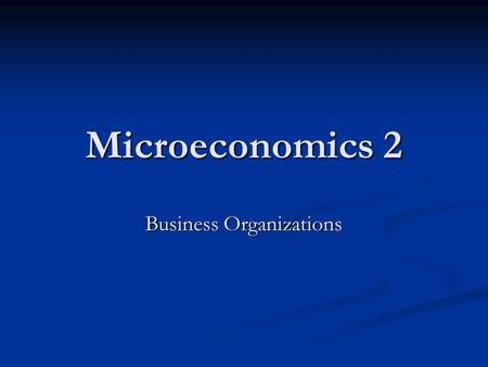 Microeconomics 2 Business Organizations. Sole proprietorship A form of business organization that is owned and managed by one individual who assumes all.