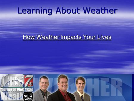 Learning About Weather How Weather Impacts Your Lives.