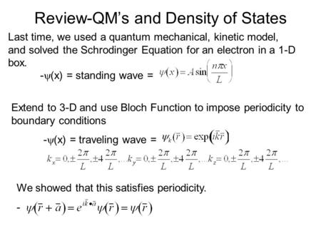 Review-QM's and Density of States Last time, we used a quantum mechanical, kinetic model, and solved the Schrodinger Equation for an electron in a 1-D.