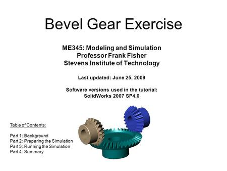 ME345: Modeling and Simulation Professor Frank Fisher Stevens Institute of Technology Last updated: June 25, 2009 Software versions used in the tutorial: