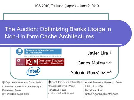 The Auction: Optimizing Banks Usage in Non-Uniform Cache Architectures Javier Lira ψ Carlos Molina ψ,ф Antonio González ψ,λ λ Intel Barcelona Research.