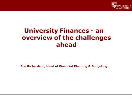 University Finances - an overview of the challenges ahead Sue Richardson, Head of Financial Planning & Budgeting.