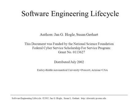 Software Engineering Lifecycle. ©2002. Jan G. Hogle, Susan L. Gerhart.  Software Engineering Lifecycle Authors: Jan G. Hogle,