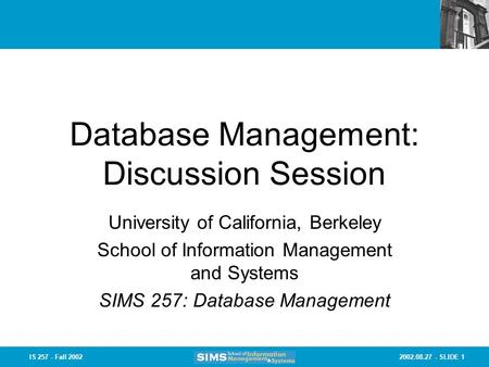 2002.08.27 - SLIDE 1IS 257 - Fall 2002 Database Management: Discussion Session University of California, Berkeley School of Information Management and.
