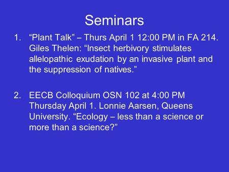 "Seminars 1.""Plant Talk"" – Thurs April 1 12:00 PM in FA 214. Giles Thelen: "" Insect herbivory stimulates allelopathic exudation by an invasive plant and."