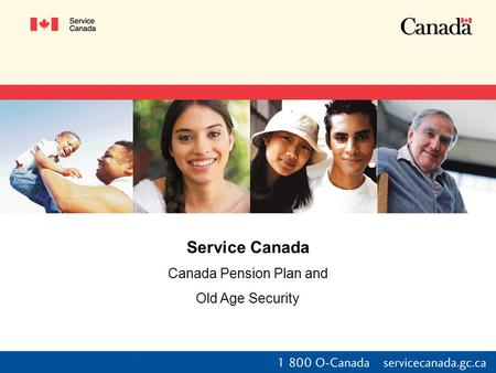 Service Canada Canada Pension Plan and Old Age Security.