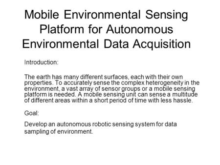 Mobile Environmental Sensing Platform for Autonomous Environmental Data Acquisition Introduction: The earth has many different surfaces, each with their.