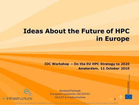 "1 Ideas About the Future of HPC in Europe ""The views expressed in this presentation are those of the author and do not necessarily reflect the views of."