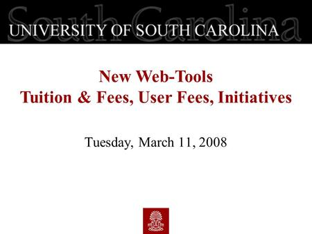 Tuesday, March 11, 2008 New Web-Tools Tuition & Fees, User Fees, Initiatives.