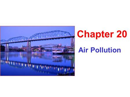 Chapter 20 Air Pollution.