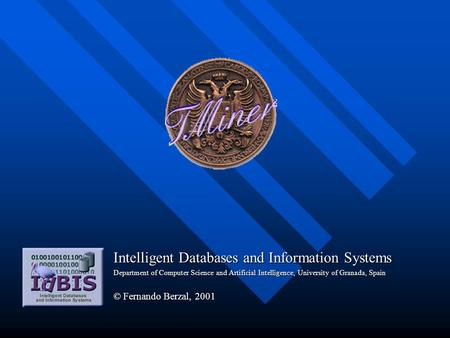 Intelligent Databases and Information Systems Department of Computer Science and Artificial Intelligence, University of Granada, Spain © Fernando Berzal,