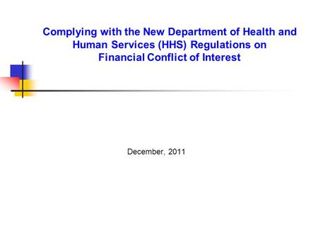 Complying with the New Department of Health and Human Services (HHS) Regulations on Financial Conflict of Interest December, 2011.