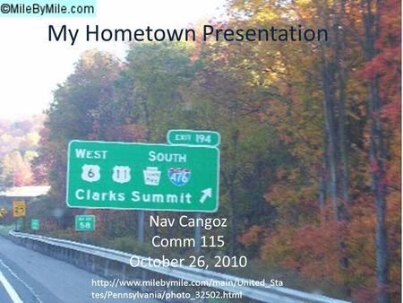 My Hometown Presentation Nav Cangoz Comm 115 October 26, 2010  tes/Pennsylvania/photo_32502.html Nav Cangoz.