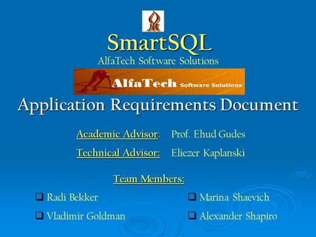 SmartSQL AlfaTech Software Solutions Application Requirements Document  Radi Bekker  Vladimir Goldman  Marina Shaevich  Alexander Shapiro Team Members: