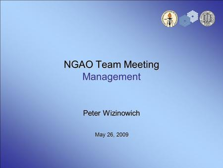 NGAO Team Meeting Management Peter Wizinowich May 26, 2009.