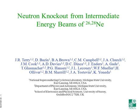 NUSTAR 05 - 1 Neutron Knockout from Intermediate Energy Beams of 26,28 Ne J.R. Terry 1,2, D. Bazin 1, B.A.Brown 1,2, C.M. Campbell 1,2, J.A. Church 1,2,
