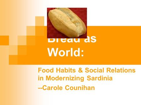 Bread as World: Food Habits & Social Relations in Modernizing Sardinia --Carole Counihan.
