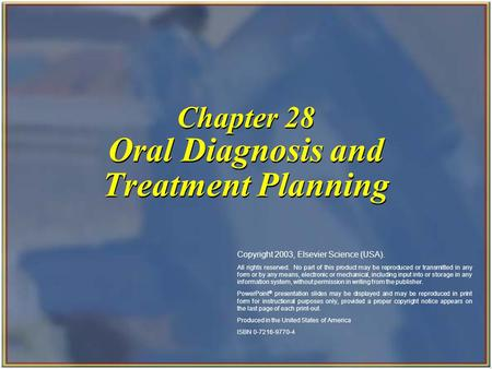 Copyright 2003, Elsevier Science (USA). All rights reserved. Chapter 28 Oral Diagnosis and Treatment Planning Copyright 2003, Elsevier Science (USA). All.