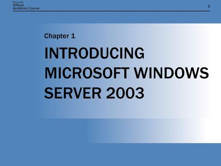 11 INTRODUCING MICROSOFT WINDOWS SERVER 2003 Chapter 1.