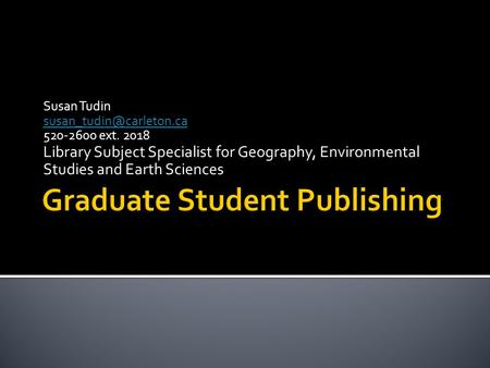 Susan Tudin 520-2600 ext. 2018 Library Subject Specialist for Geography, Environmental Studies and Earth Sciences.