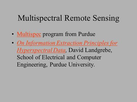 Multispectral Remote Sensing Multispec program from PurdueMultispec On Information Extraction Principles for Hyperspectral Data, David Landgrebe, School.