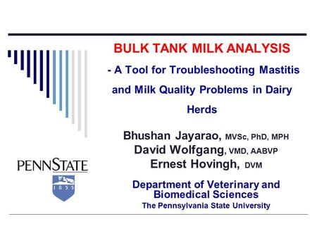 BULK TANK MILK ANALYSIS - A Tool for Troubleshooting Mastitis and Milk Quality Problems in Dairy Herds Bhushan Jayarao, MVSc, PhD, MPH David Wolfgang,