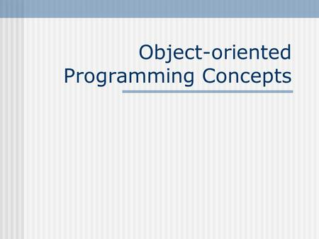 Object-oriented Programming Concepts. What is an object ? Real-world objects: All have state and behavior Bicycles have state: current gear, two wheels,