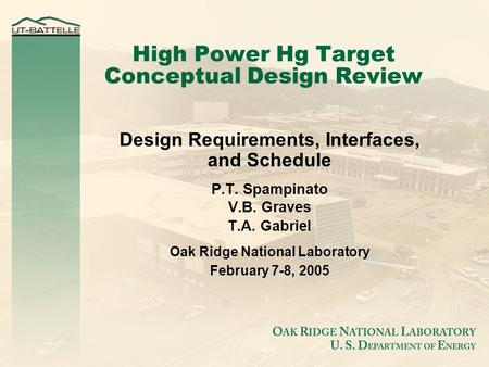 High Power Hg Target Conceptual Design Review Design Requirements, Interfaces, and Schedule P.T. Spampinato V.B. Graves T.A. Gabriel Oak Ridge National.
