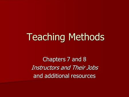 Teaching Methods Chapters 7 and 8 Instructors and Their Jobs and additional resources.