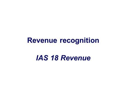 Revenue recognition IAS 18 Revenue.