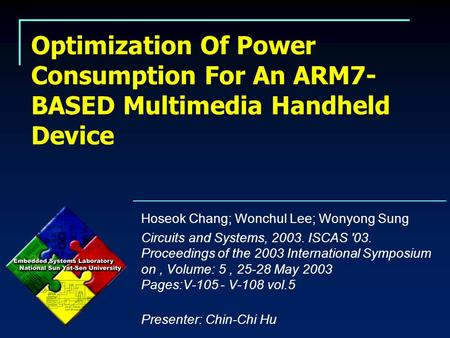 Optimization Of Power Consumption For An ARM7- BASED Multimedia Handheld Device Hoseok Chang; Wonchul Lee; Wonyong Sung Circuits and Systems, 2003. ISCAS.