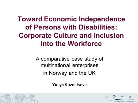 Norwegian Social Research A comparative case study of multinational enterprises in Norway and the UK Yuliya Kuznetsova Toward Economic Independence of.