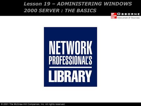 Lesson 19 – ADMINISTERING WINDOWS 2000 SERVER : THE BASICS.