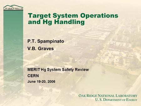 Target System Operations and Hg Handling P.T. Spampinato V.B. Graves MERIT Hg System Safety Review CERN June 19-20, 2006.