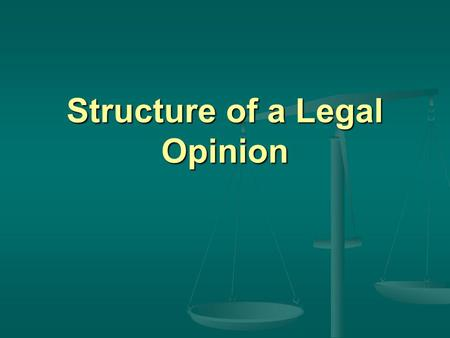Structure of a Legal Opinion Parts of the Opinion Parts of the Opinion  Title and Heading  Introduction  Brief summary of decision  Facts/Background.