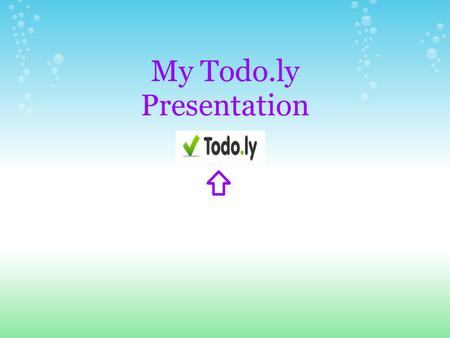 My Todo.ly Presentation. What is Todo.ly? Todo.ly is a very in-depth take on the classic to-do list. It can be used for lots of different purposes and.