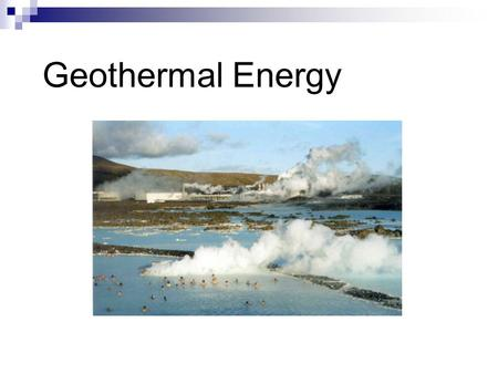Geothermal Energy. Introduction The center of the Earth is very hot, approximately 5000 K. [1] More than 95 % of the Earth's volume is warmer than 1000.