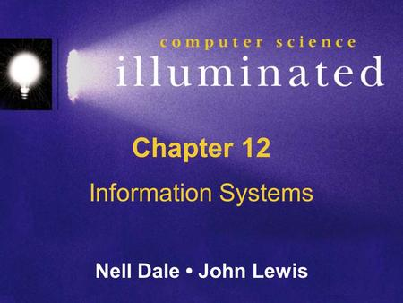 Chapter 12 Information Systems Nell Dale John Lewis.