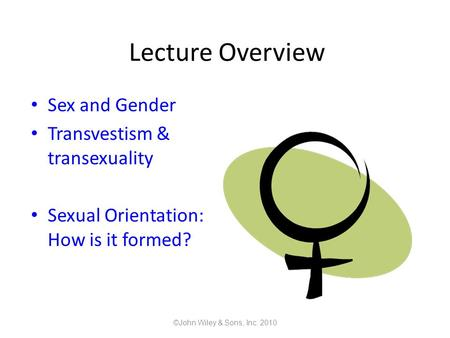Lecture Overview Sex and Gender Transvestism & transexuality