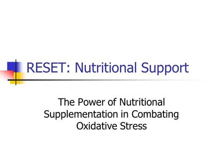 RESET: Nutritional Support The Power of Nutritional Supplementation in Combating Oxidative Stress.