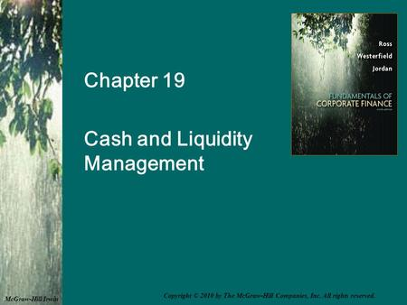 Chapter 19 Cash and Liquidity Management McGraw-Hill/Irwin Copyright © 2010 by The McGraw-Hill Companies, Inc. All rights reserved.