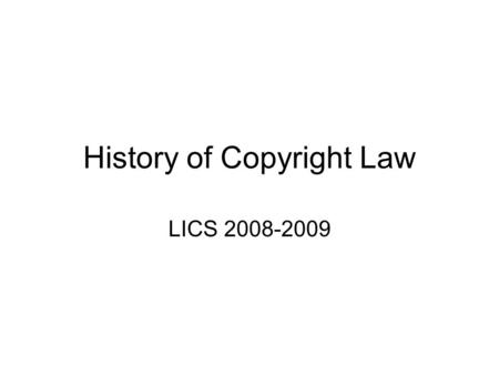 "History of Copyright Law LICS 2008-2009. Copyright Law The Statute of Anne (1710): ""An act for the encouragement of learning, by vesting the copies of."