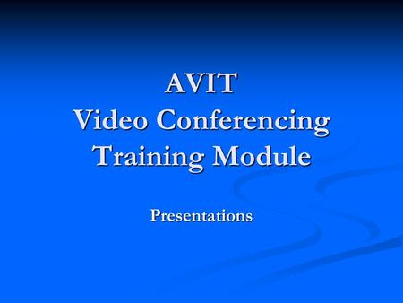 AVIT Video Conferencing Training Module Presentations.