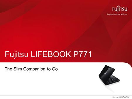 Copyright 2011 FUJITSU Fujitsu LIFEBOOK P771 The Slim Companion to Go.