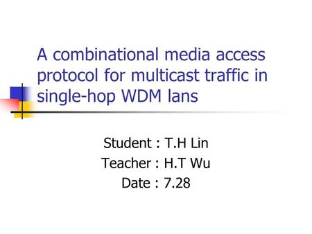 A combinational media access protocol for multicast traffic in single-hop WDM lans Student : T.H Lin Teacher : H.T Wu Date : 7.28.