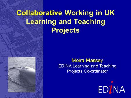 Moira Massey EDINA Learning and Teaching Projects Co-ordinator Collaborative Working in UK Learning and Teaching Projects.