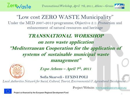 """Low cost ZERO WASTE Municipality"" Under the MED 2007-2013 programme, Objective 2.1: Protection and enhancement of natural resources and heritage 1 Project."